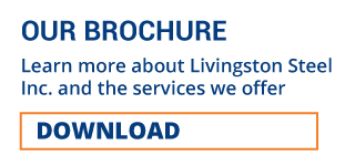 OUR BROCHURE | Learn more about Livingston Steel Inc. and the services we offer | DOWNLOAD