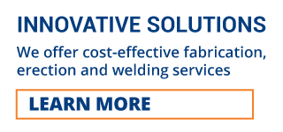 INNOVATIVE SOLUTIONS | WE OFFER COST-EFFECTIVE FABRICATION, ERECTION AND WELDING SERVIECS | LEARN MORE
